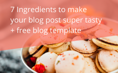 7 Ingredients To Make Your Blog Post Super Tasty + Free Blog Template