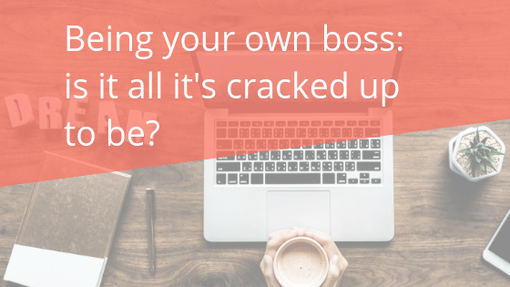 Being your own boss: is it all it's cracked up to be?